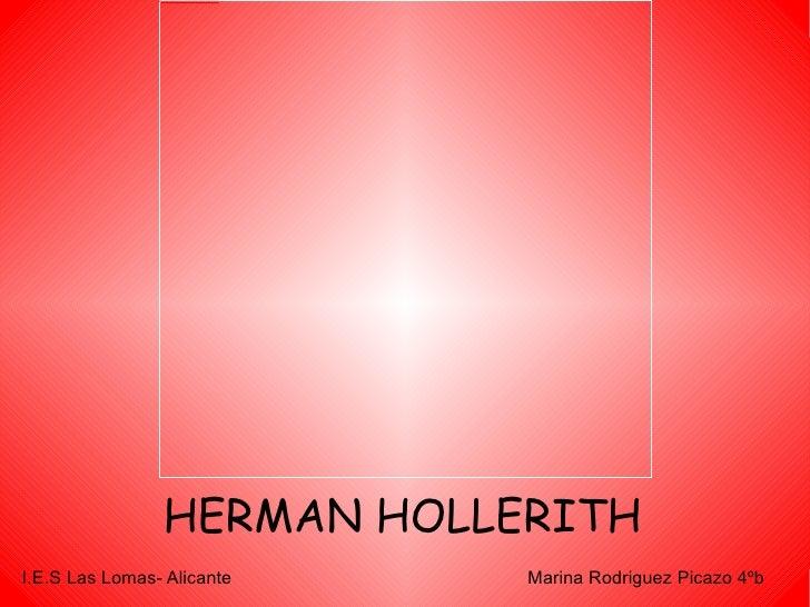 HERMAN HOLLERITH Marina Rodriguez Picazo 4ºb I.E.S Las Lomas- Alicante