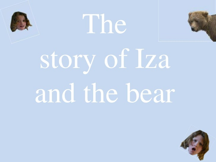 The<br />story of Iza and the bear<br />