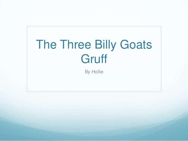 The Three Billy GoatsGruffBy Hollie