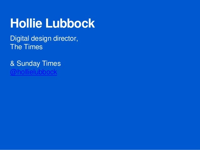 Hollie Lubbock Digital design director, The Times & Sunday Times @hollielubbock