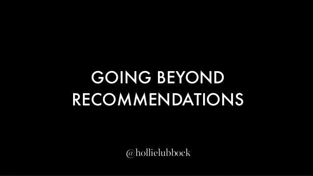 GOING BEYOND RECOMMENDATIONS @hollielubbock
