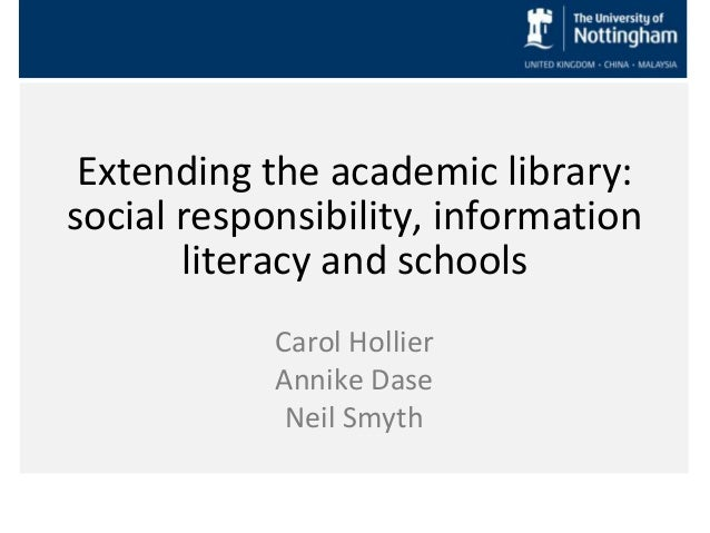 Extending the academic library:social responsibility, information       literacy and schools            Carol Hollier     ...