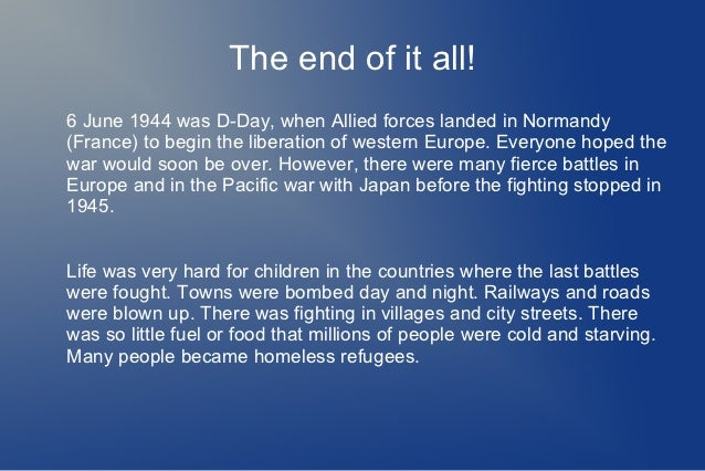 The end of it all!6 June 1944 was D-Day, when Allied forces landed in Normandy(France) to begin the liberation of western ...