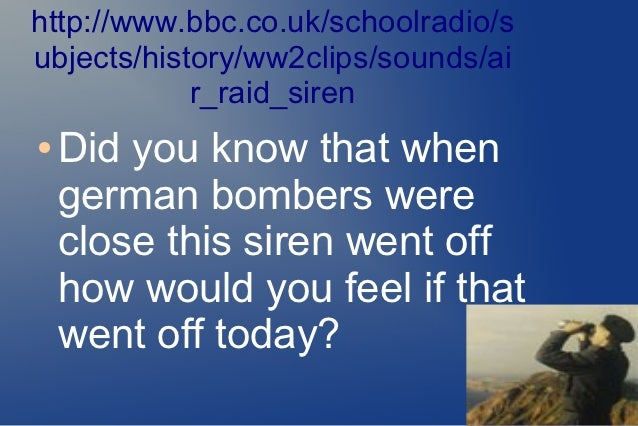 http://www.bbc.co.uk/schoolradio/subjects/history/ww2clips/sounds/ai            r_raid_siren●   Did you know that when    ...