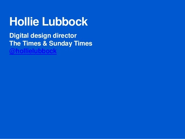 Hollie Lubbock Digital design director The Times & Sunday Times @hollielubbock