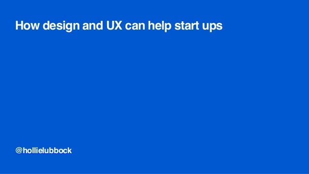 How design and UX can help start ups @hollielubbock