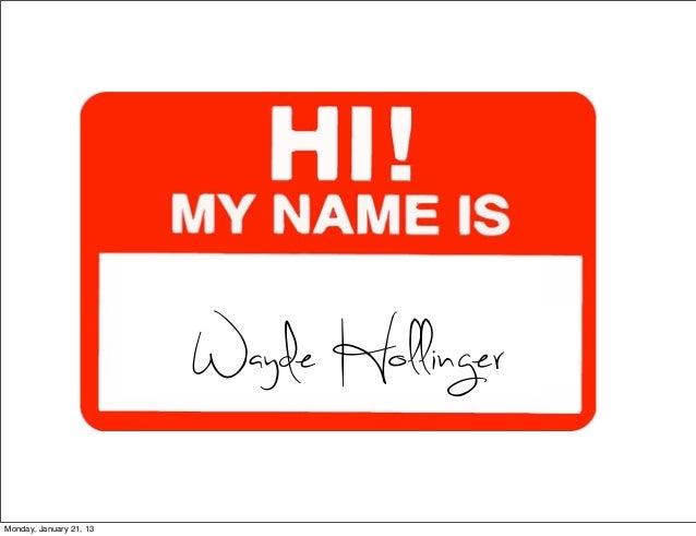 Wayde HollingerMonday, January 21, 13