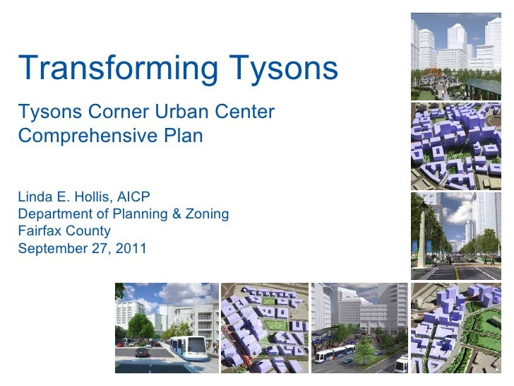 Transforming Tysons Tysons Corner Urban Center Comprehensive Plan Linda E. Hollis, AICP Department of Planning & Zoning Fa...