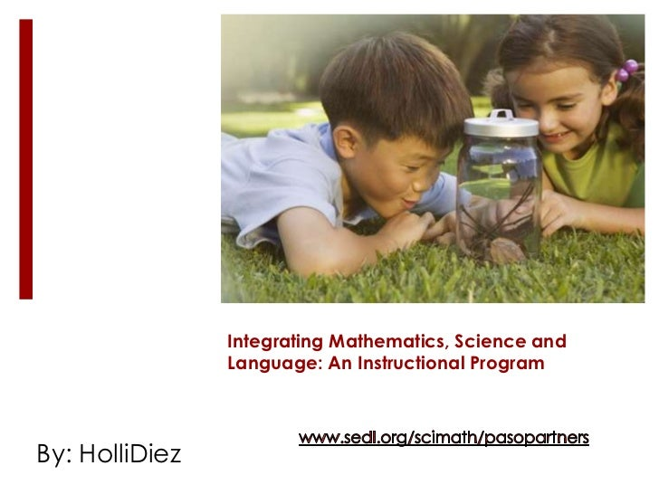 Integrating Mathematics, Science and Language: An Instructional Program<br />www.sedl.org/scimath/pasopartners<br />By: Ho...