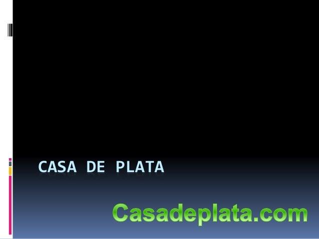 CASA DE PLATA