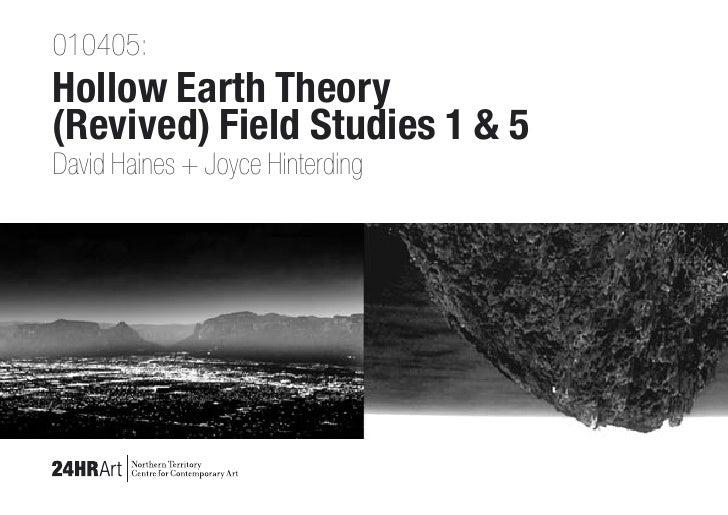 010405: Hollow Earth Theory (Revived) Field Studies 1 & 5 David Haines + Joyce Hinterding