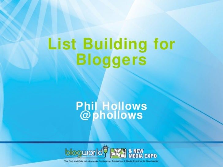 List Building for Bloggers Phil Hollows @phollows