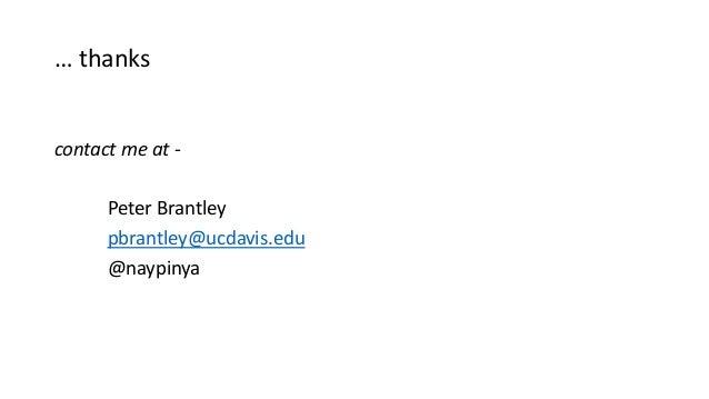… thanks contact me at - Peter Brantley pbrantley@ucdavis.edu @naypinya