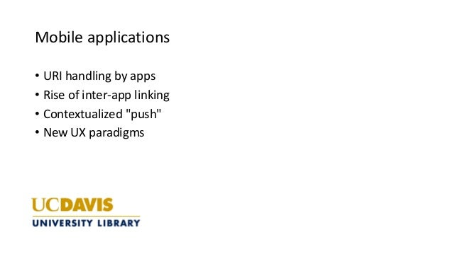 """Mobile applications • URI handling by apps • Rise of inter-app linking • Contextualized """"push"""" • New UX paradigms"""
