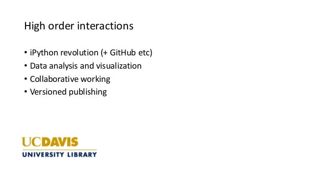 High order interactions • iPython revolution (+ GitHub etc) • Data analysis and visualization • Collaborative working • Ve...