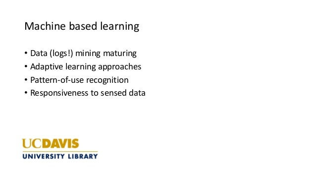 Machine based learning • Data (logs!) mining maturing • Adaptive learning approaches • Pattern-of-use recognition • Respon...