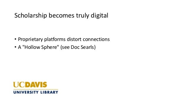 """Scholarship becomes truly digital • Proprietary platforms distort connections • A """"Hollow Sphere"""" (see Doc Searls)"""