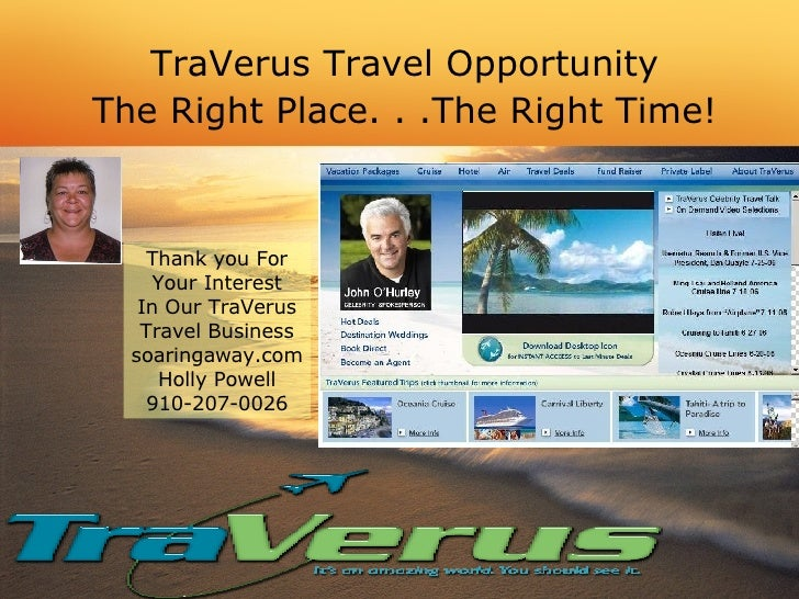 TraVerus Travel Opportunity The Right Place. . .The Right Time! Thank you For Your Interest In Our TraVerus Travel Busines...