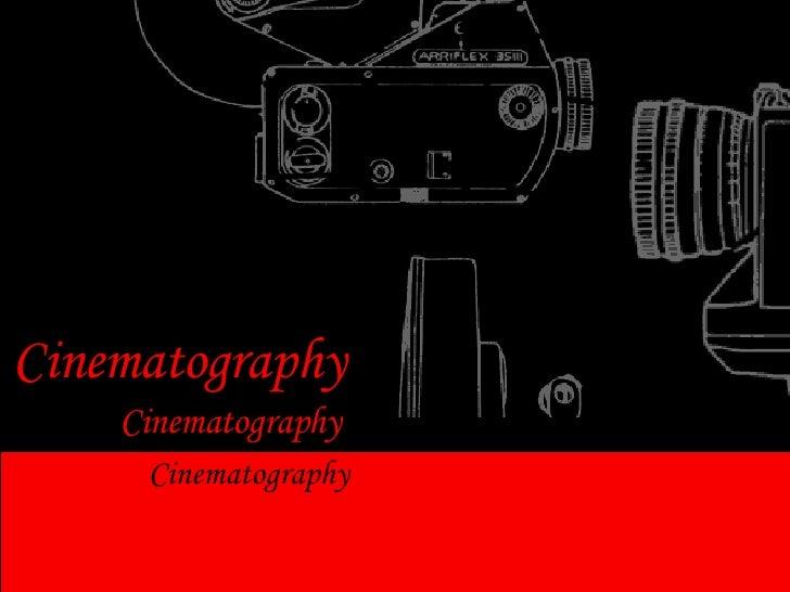 Cinematography Cinematography Cinematography
