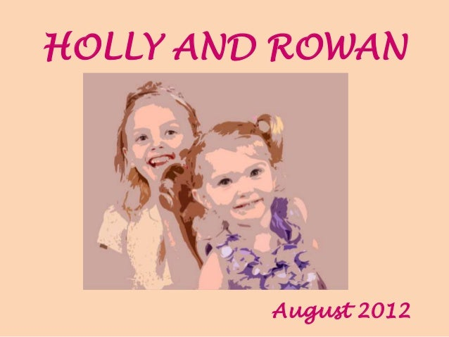 HOLLY AND ROWANAugust 2012