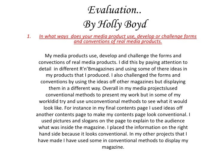 Evaluation..By Holly Boyd<br />In what ways  does your media product use, develop or challenge forms and conventions of re...