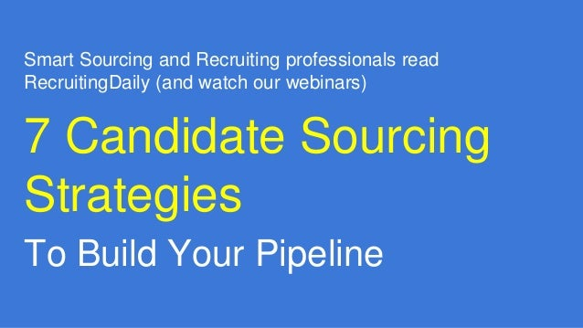 Smart Sourcing and Recruiting professionals read RecruitingDaily (and watch our webinars) 7 Candidate Sourcing Strategies ...