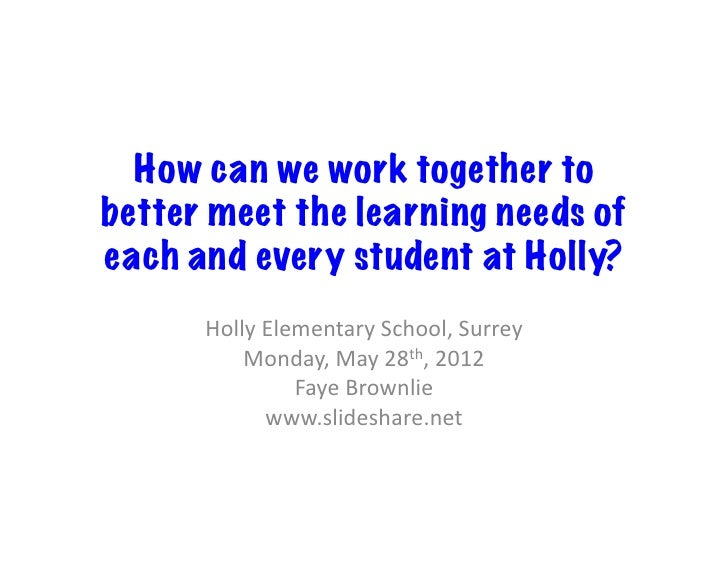 How can we work together tobetter meet the learning needs ofeach and every student at Holly?      Holly Elementary Sch...