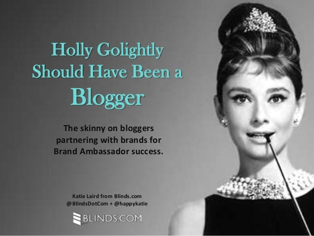 The skinny on bloggers partnering with brands for Brand Ambassador success. Holly Golightly Should Have Been a Blogger Kat...