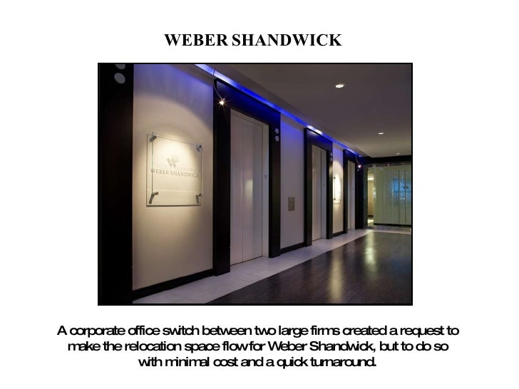 WEBER   SHANDWICK A corporate office switch between two large firms created a request to make the relocation space flow fo...