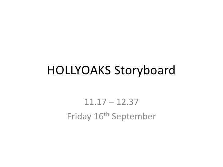 HOLLYOAKS Storyboard<br />11.17 – 12.37<br />Friday 16th September<br />