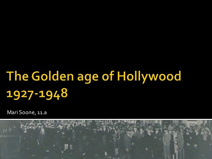 TheGoldenageof Hollywood1927-1948<br />Mari Soone, 11.a<br />