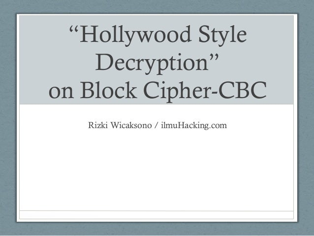 """Hollywood StyleDecryption""on Block Cipher-CBCRizki Wicaksono / ilmuHacking.com"