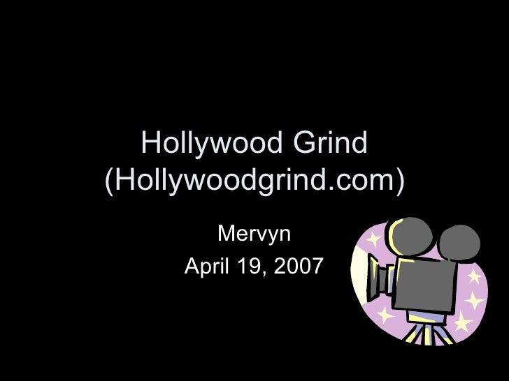 Hollywood Grind (Hollywoodgrind.com) Mervyn April 19, 2007