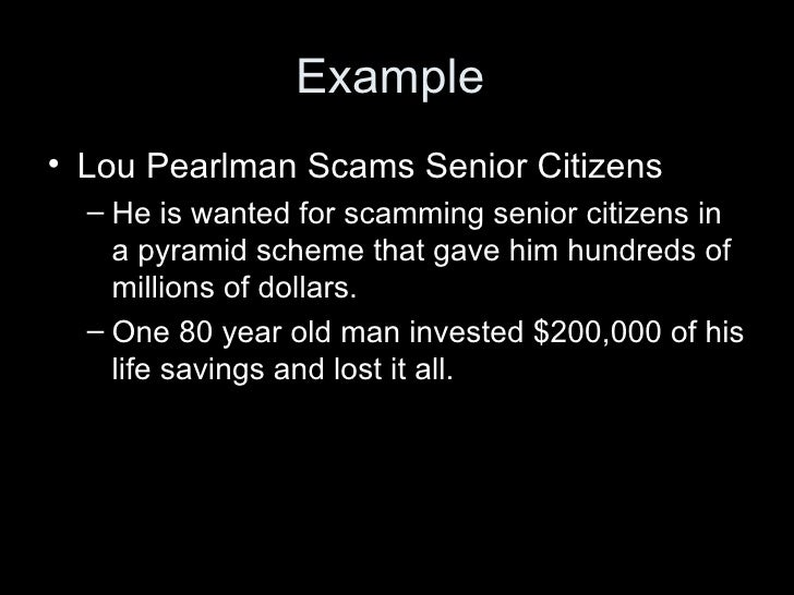 Example  <ul><li>Lou Pearlman Scams Senior Citizens </li></ul><ul><ul><li>He is wanted for scamming senior citizens in a p...