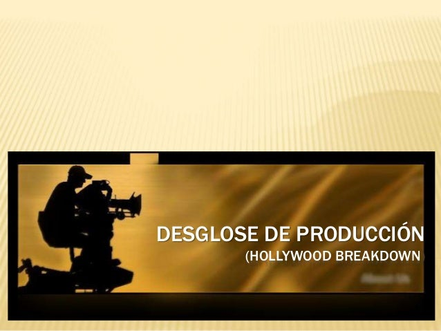DESGLOSE DE PRODUCCIÓN (HOLLYWOOD BREAKDOWN)