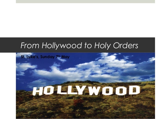 From Hollywood to Holy Orders St. Luke's, Sunday 7th May