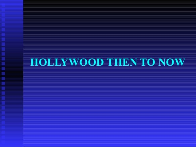 HOLLYWOOD THEN TO NOW