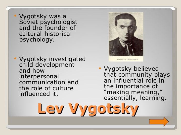 vygotsky on the importance of social Vygotsky took the piagetian idea of the child as an active learner further, putting emphasis on the role of social interaction in learning and development vygotsky viewed children and adults as both being.