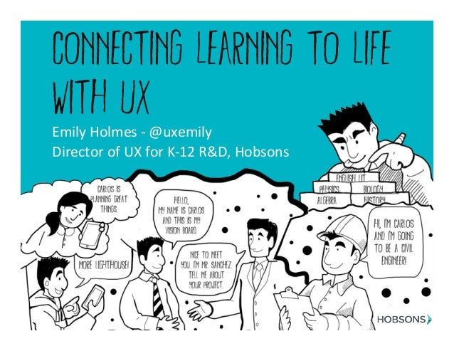 Connecting learning to life with ux Emily  Holmes  -‐  @uxemily   Director  of  UX  for  K-‐12  R&D, ...