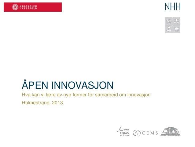 ÅPEN INNOVASJON Hva kan vi lære av nye former for samarbeid om innovasjon Holmestrand, 2013
