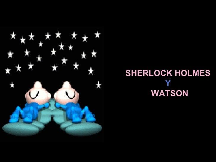 SHERLOCK HOLMES Y   WATSON