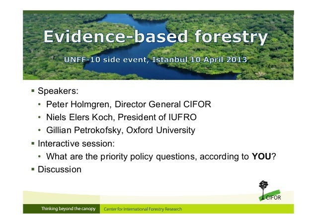  Speakers:• Peter Holmgren, Director General CIFOR• Niels Elers Koch, President of IUFRO• Gillian Petrokofsky, Oxford Uni...