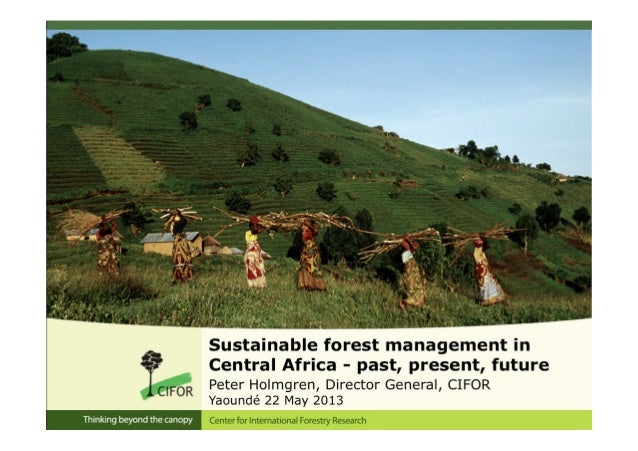 Sustainable forest management inCentral Africa - past, present, futurePeter Holmgren, Director-General CIFORYaoundé 22 May...