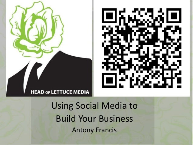 Using Social Media to Build Your Business     Antony Francis