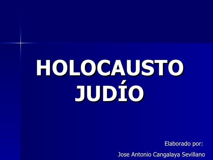 HOLOCAUSTO JUDÍO Elaborado por:  Jose Antonio Cangalaya Sevillano