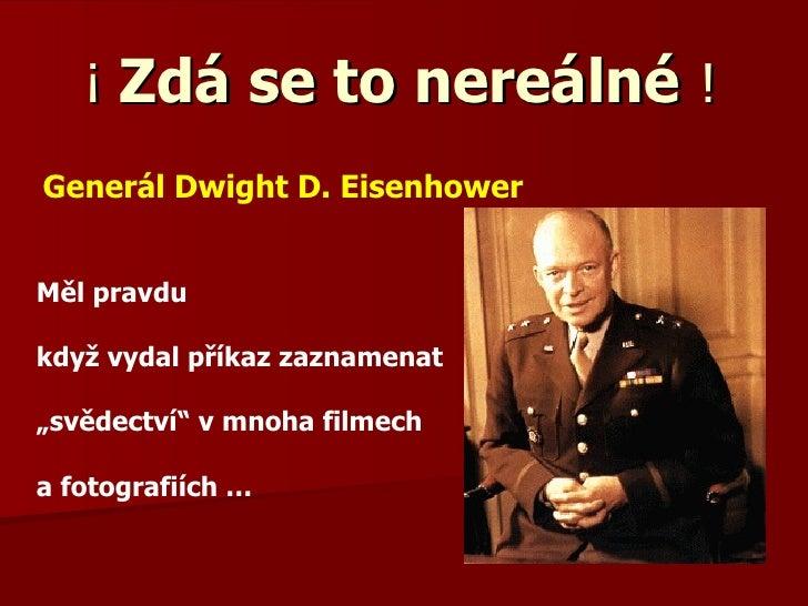 """¡  Zdá se to nereálné   !  Generál Dwight D. Eisenhower Měl pravdu když vydal příkaz zaznamenat """" svědectví"""" v mnoha filme..."""