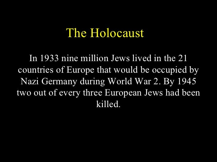The Holocaust   In 1933 nine million Jews lived in the 21countries of Europe that would be occupied by Nazi Germany during...