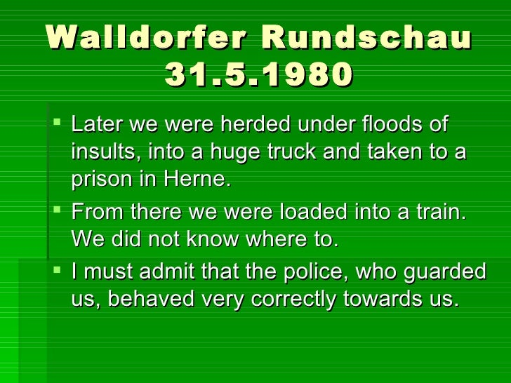 Walldorfer Rundschau 31.5.1980 <ul><li>Later we were herded under floods of insults, into a huge truck and taken to a pris...