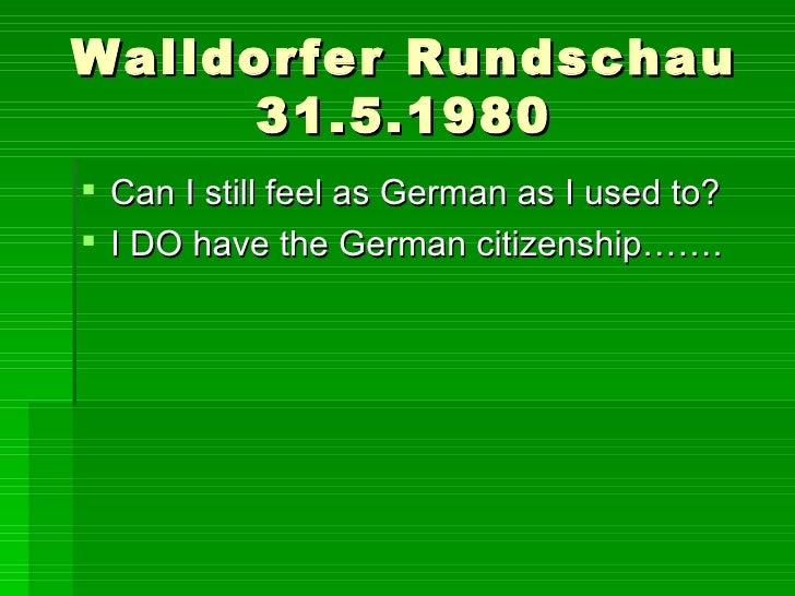 Walldorfer Rundschau 31.5.1980 <ul><li>Can I still feel as German as I used to? </li></ul><ul><li>I DO have the German cit...