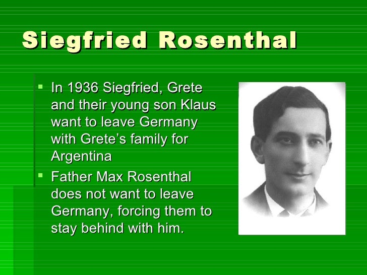 Siegfried Rosenthal <ul><li>In 1936 Siegfried, Grete and their young son Klaus want to leave Germany with Grete's family f...